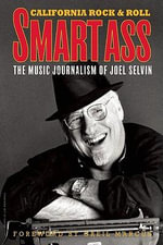Smartass: the Music Journalism of Joel Selvin : California Rock and Roll - Joel Selvin