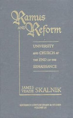 Ramus and Reform : University and Church at the End of the Renaissance - James Veazie Skalnik