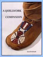 Quillwork Companion :  An Illustrated Guide to Techniques of Porcupine Quill Embroidery - Jean Heinbuch