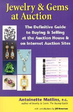 Jewelry and Gems at Auction : The Definitive Guide to Buying and Selling at the Auction House and on Internet Auction Sites - Antoinette Leonard Matlins