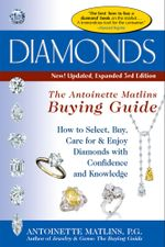 Diamonds, 3rd Edition--The Antoinette Matlins Buying Guide : How to Select, Buy, Care for & Enjoy Diamonds with Confidence and Knowledge - Antoinette , P. G Matlins