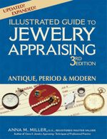 Illustrated Guide to Jewelry Appraising, 3rd Edition : Antique, Period & Modern - Anna M. Miller