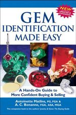 Gem Identification Made Easy : A Hands-On Guide to More Confident Buying & Selling - Antoinette Leonard Matlins