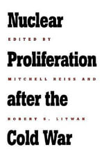 Nuclear Proliferation after the Cold War : A History of the Guns and the Company That Made Th...