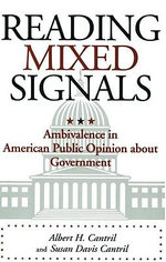 Reading Mixed Signals : Ambivalence in American Public Opinion About Government - Albert H. Cantril