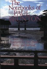 The Notebooks of Paul Brunton : Practices for the Quest / Relax and Retreat v. 3 - Paul Brunton