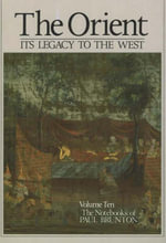 The Notebooks of Paul Brunton : Orient - Its Legacy to the West v. 10, Pt. 1 - Paul Brunton