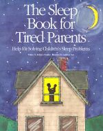 The Sleep Book for Tired Parents : Help for Solving Children's Sleep Problems - Rebecca Huntley