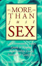 More Than Just Sex : A Committed Couples Guide to Keeping Relationships Lively, Intimate and Gratifying :  A Committed Couples Guide to Keeping Relationships Lively, Intimate and Gratifying - Daniel Beaver