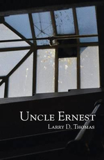 Uncle Ernest : Complete Poetry of Dennis Gregory - Larry D. Thomas