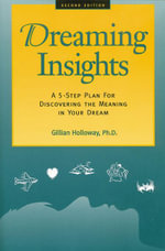 Dreaming Insights : A 5-Step Plan for Discovering the Meaning in Your Dream - Gillian, Holloway