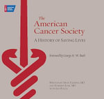 The American Cancer Society : A History of Saving Lives - Irvin M Fleming