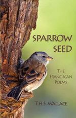 Sparrow Seed :  The Franciscan Poems - T. H. S. Wallace