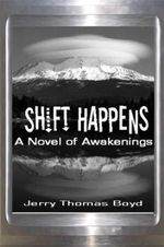 Shift Happens : A Novel of Awakenings - Jerry Thomas Boyd