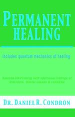 Permanent healing : Includes Quantum Mechanics of Healing - DANIEL CONDRON