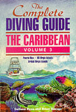 The Complete Diving Guide : Puerto Rico, US Virgin Islands, British Virgin Islands v.3 - Colleen Ryan