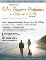 How to Solve Divorce Problems in California in 2014 : How to Manage a Contested Divorce -- In or Out of Court - Ed Sherman