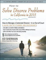 How to Solve Divorce Problems in California in 2015 : How to Manage a Contested Divorce -- in or Out of Court - Ed Sherman