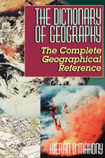 The Dictionary of Geography : A Descriptive Full-Color Guide - Kieran O'Mahony