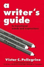 A Writer's Guide to Transitional Words and Expressions - Victor C Pellegrino