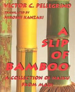 A Slip of Bamboo : A Collection of Haiku from Maui - Victor C Pellegrino