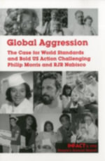 Global Aggression : The Case for World Standards and Bold Us Action Challenging Philip Morris and RJR Nabisco - INFACT (Corporate Accountability International)