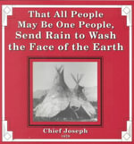 That All People May Be One People, Send Rain to Wash the Face of the Earth - Chief Joseph