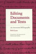 Editing Documents and Texts : An Annotated Bibliography :  An Annotated Bibliography - Kathleen Gorman