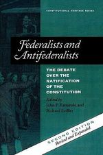 Federalists and Antifederalists : The Debate Over the Ratification of the Constitution - John P. Kaminski
