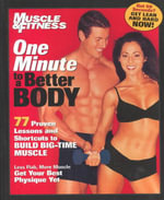 Muscle & Fitness One Day to a Better Body : 77 Proven Lessons and Shortcuts to Build Big-Time Muscle