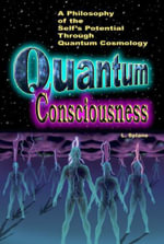 Quantum Consciousness : A Philosophy of the Self's Potential Through Quantum Cosmology - Lily Splane