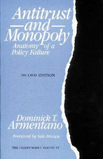 Antitrust and Monopoly : Anatomy of a Policy Failure - Dominick T. Armentano
