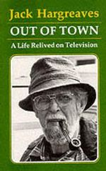 Out of Town : A Life Relived on Television - Jack Hargreaves