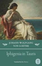 Iphigenia in Tauris : A Drama in Verse - Johann Wolfgang von Goethe