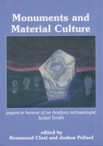 Monuments and Material Culture : Papers In Honour Of An Avebury Archaeologist : Isobel Smith - Dr Rosamund Cleal