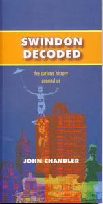 Swindon Decoded : the Curious History Around Us - John Chandler