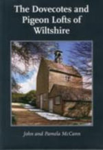 The Dovecotes and Pigeon Lofts of Wiltshire - John McCann