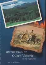 On the Trail of Queen Victoria in the Highlands : On the Trail of - Ian R. Mitchell