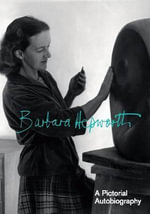 A Pictorial Autobiography : A Pictorial Autobiography - Barbara Hepworth