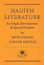 Hadith Literature : Its Origin, Development and Special Features - Muhammad Zubayr Siddiqi