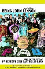 Being John Lennon : Days in the Life of Sergeant Pepper's Only Dart Board - Martin Dimery