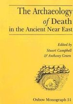 The Archaeology of Death in the Ancient Near East : Proceedings of the Manchester Conference, 16th-20th December 1992 - Stuart Campbell