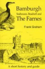 Bamburgh and the Farne Islands : Including Seahouses and Beadnell - Frank Graham