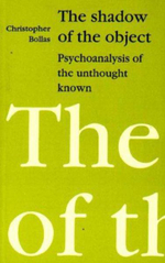 The Shadow of the Object : Psychoanalysis of the Unthought Known - Christopher Bollas
