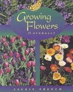 Growing Flowers Naturally - Jackie French