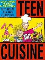 Teen Cuisine : Cool Cooking for Kids in the Kitchen - Betty Bobbit