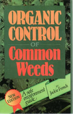 Organic Control of Common Weeds : A Safe Environment Guide, Second Edition - Jackie French