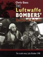 The Luftwaffe Bombers' Battle of Britain : The Inside Story - July-October 1940 - Chris Goss