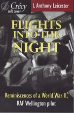 Flights into the Night : Reminiscences of a World War Two, RAF Wellington Pilot - L.Anthony Leicester
