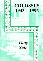 The Colossus Computer (1943-1996) : And How it Helped to Break the German Lorenz Cipher in WWII - Tony Sale